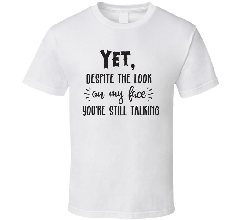 You're Still Talking T Shirt