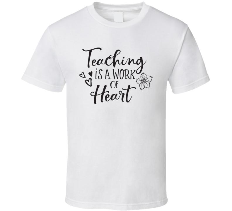 Teaching Is A Work Of Heart T Shirt