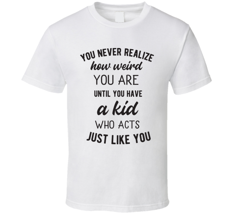 You Never Realize T Shirt