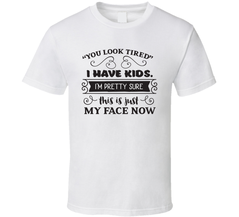 You Look Tired T Shirt