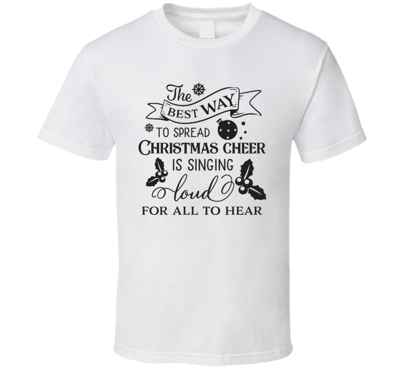 The Best Way To Spread Christmas Cheer T Shirt