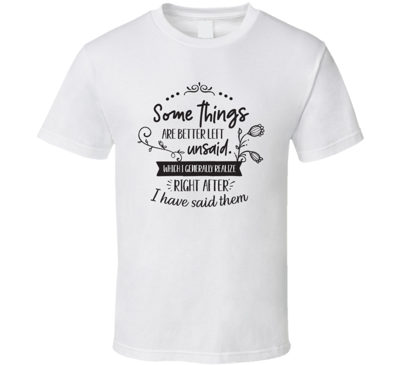 Some Things Are Better Left Unsaid T Shirt