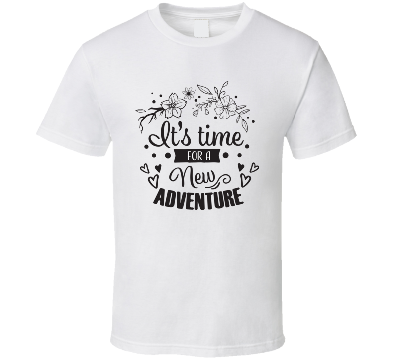 Time For A New Adventure T Shirt