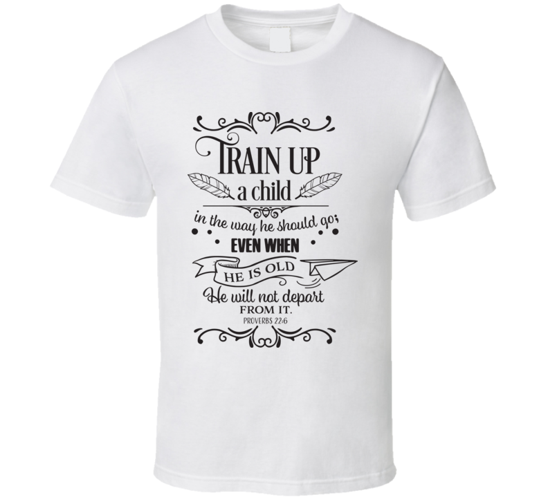 Train Up A Child T Shirt