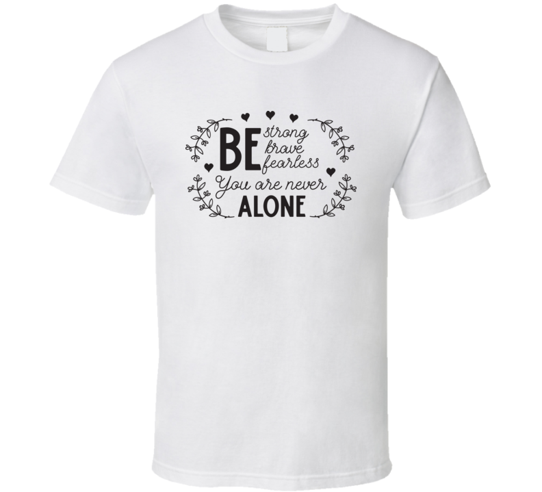 You Are Never Alone T Shirt