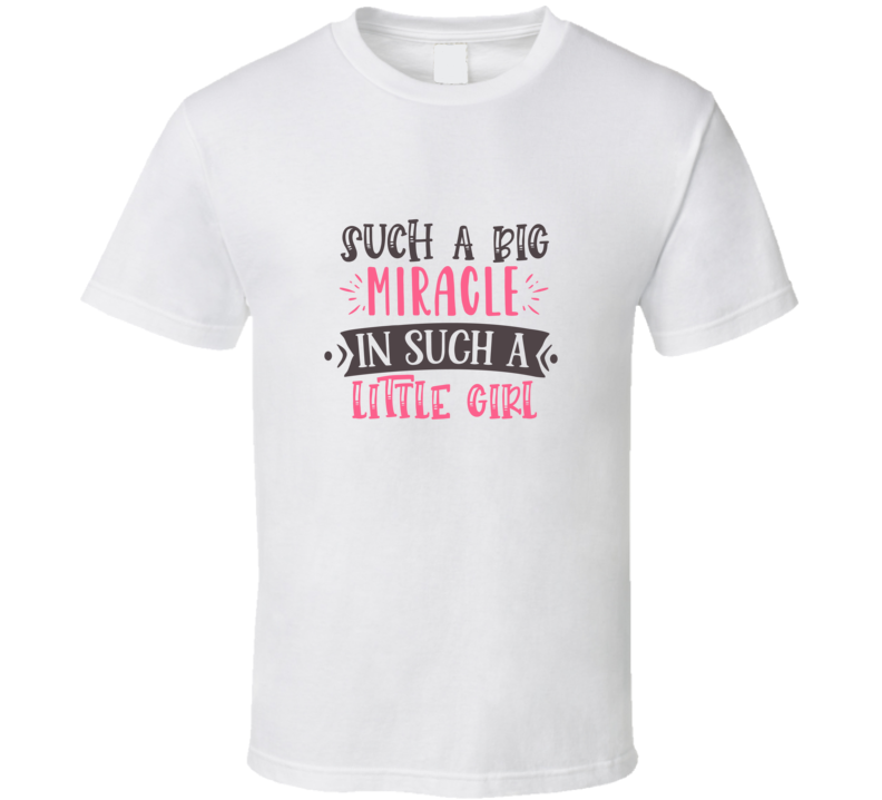 Such A Big Miracle In Such A Little Girl T Shirt