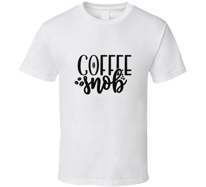 Coffee Snob T Shirt