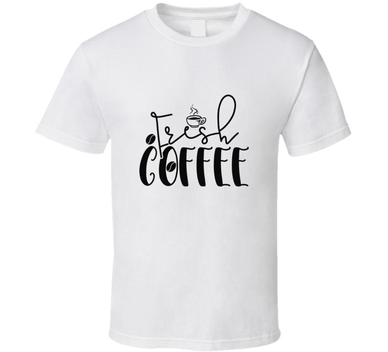 Fresh Coffee T Shirt