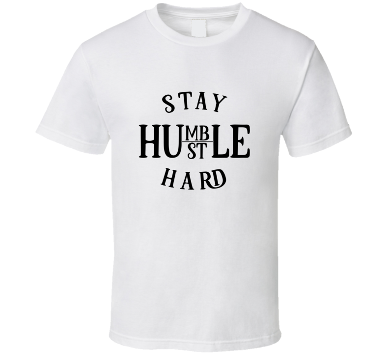 Stay Humble Hustle Hard T Shirt
