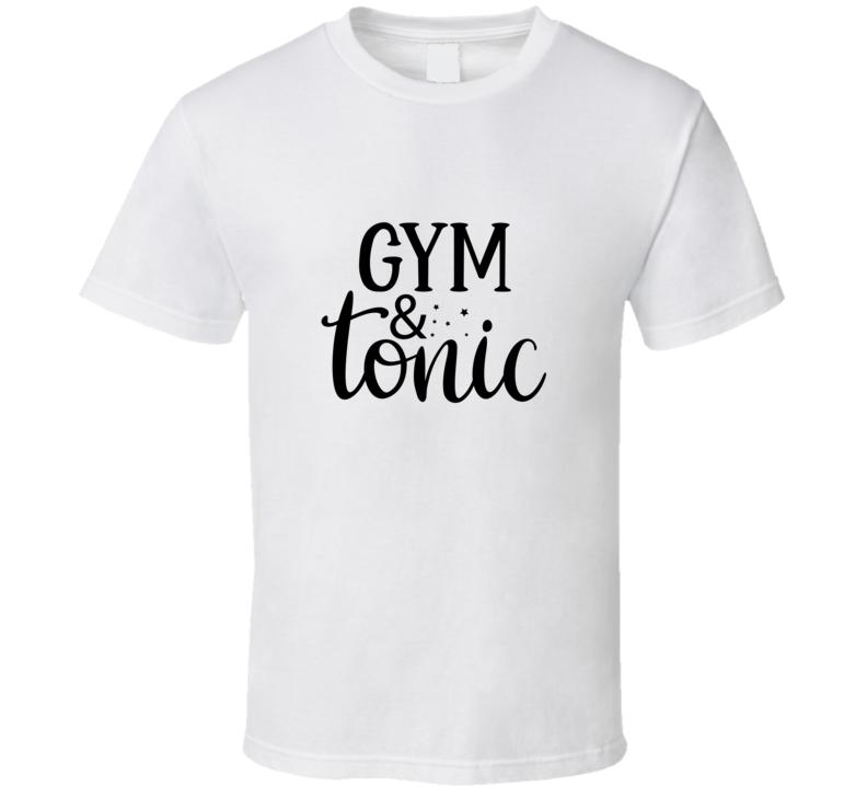 Gym And Tonic T Shirt