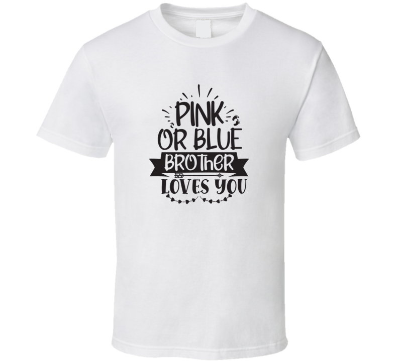 Pink Or Blue Brother Loves You T Shirt