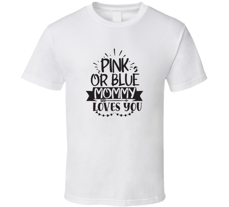 Pink Or Blue Mommy Loves You T Shirt
