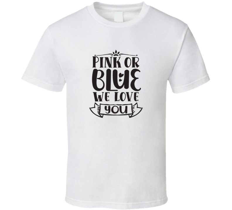 Pink Or Blue We Love You  T Shirt