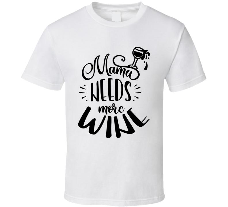 Mama Needs More Wine T Shirt