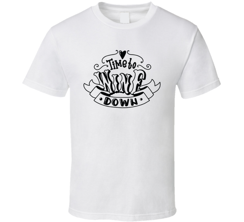 Time To Wine Down T Shirt