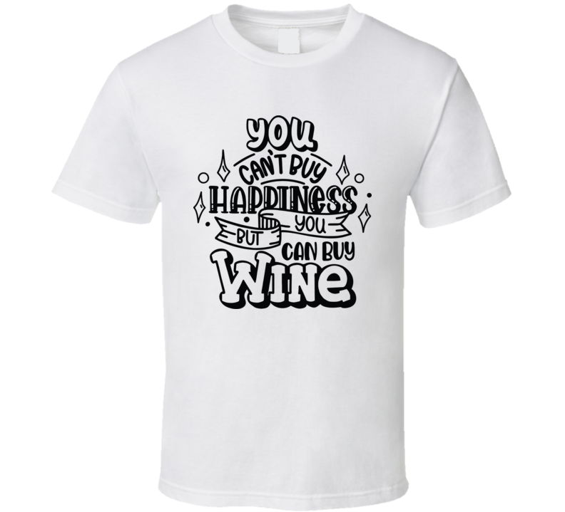 You Cant Buy Happiness But You Can Buy Wine T Shirt