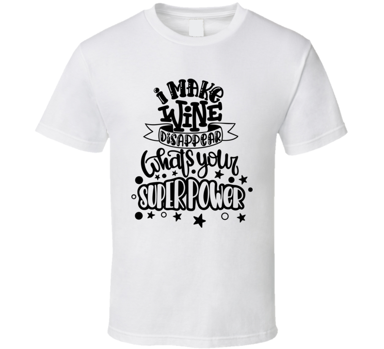 I Make Wine Disapear Whats Your Superpower T Shirt