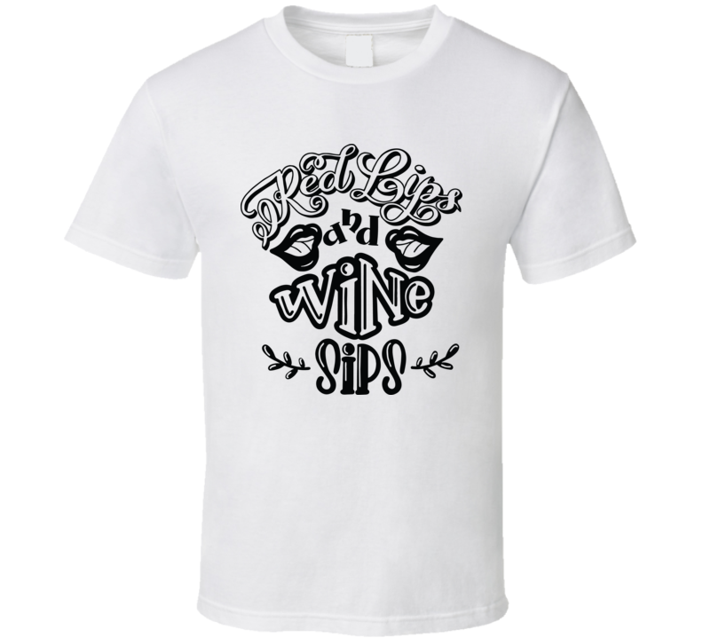 Red Lips And Wine Sips T Shirt