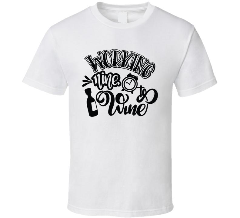 Working Nine To Wine T Shirt