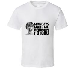 Monday's Make Me Psycho Classic Horror Parody T Shirt