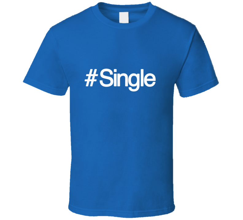 #single (hashtag) Funny *NEW* T-Shirt - Blue T Shirt