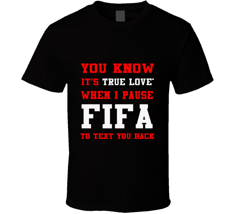 You Know It's True Love When... Fifa Soccer Video Game T Shirt