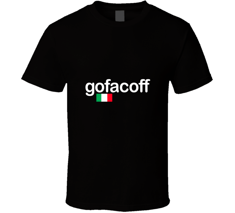 Gofacoff Funny Italian Accent  T Shirt