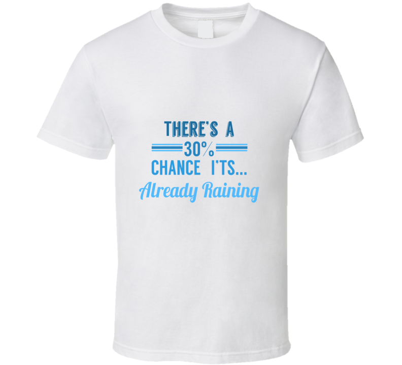 There's a 30% Chance its Already Raining Mean Girls Movie  T Shirt