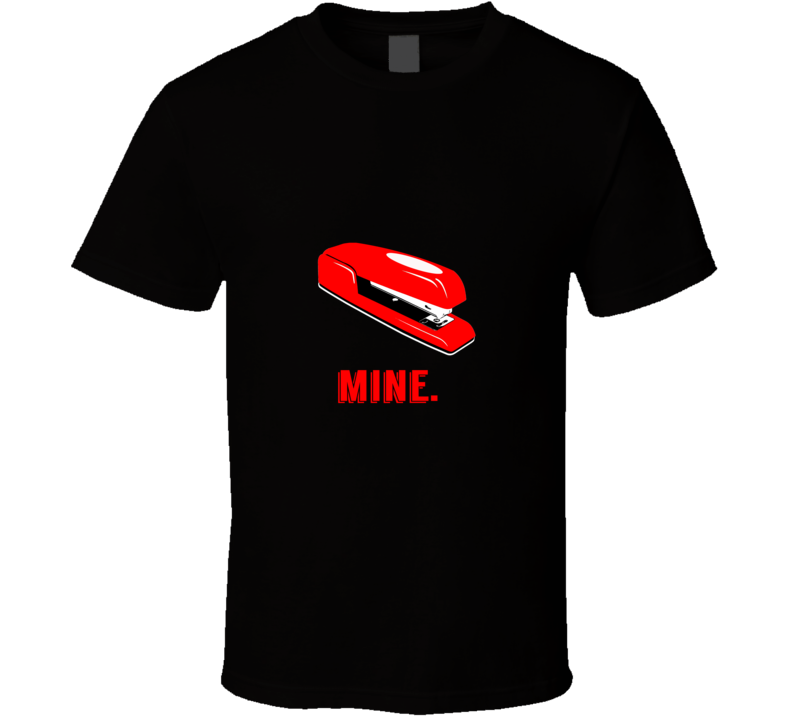 Mine. Red Stapler Office Space 90s Retro Movie T Shirt