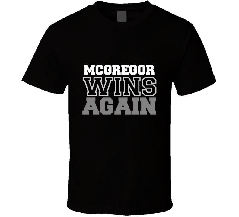 Conor McGregor Wins Again Fighter Champion Boxer Fan T Shirt