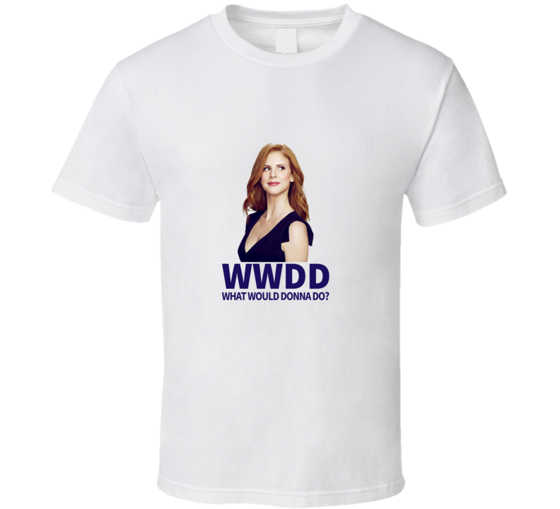What Would Donna Do? Suits TV Lawyer T Shirt