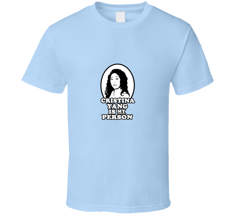 Cristina Yang is My Person Grey's Anatomy Doctor Surgeon TV Show  T Shirt