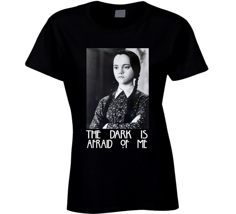 The Dark is Afraid of Me Wednesday Addams Family Halloween T Shirt