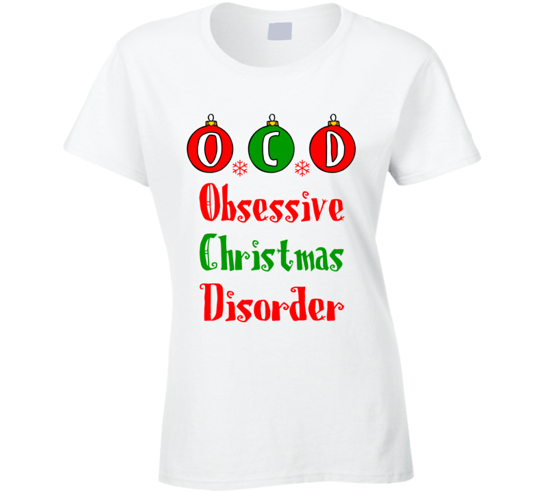 O.C.D Obsessive Christmas Disorder Funny Holiday T Shirt