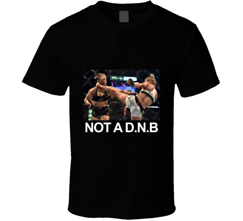 Not A D.N.B Kick New Women's Fighting Champion Holly Holm T Shirt