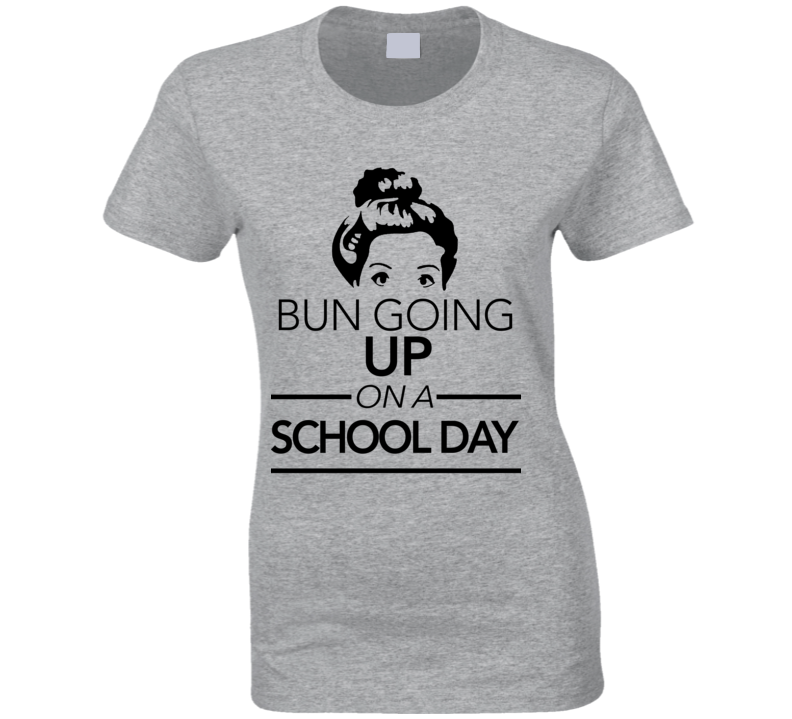 Bun Going Up On A School Day Hairstyle Funny   T Shirt