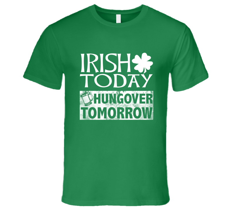 Irish Today, Hungover Tomorrow Funny St. Patrick's Day Drinking Beer  T Shirt