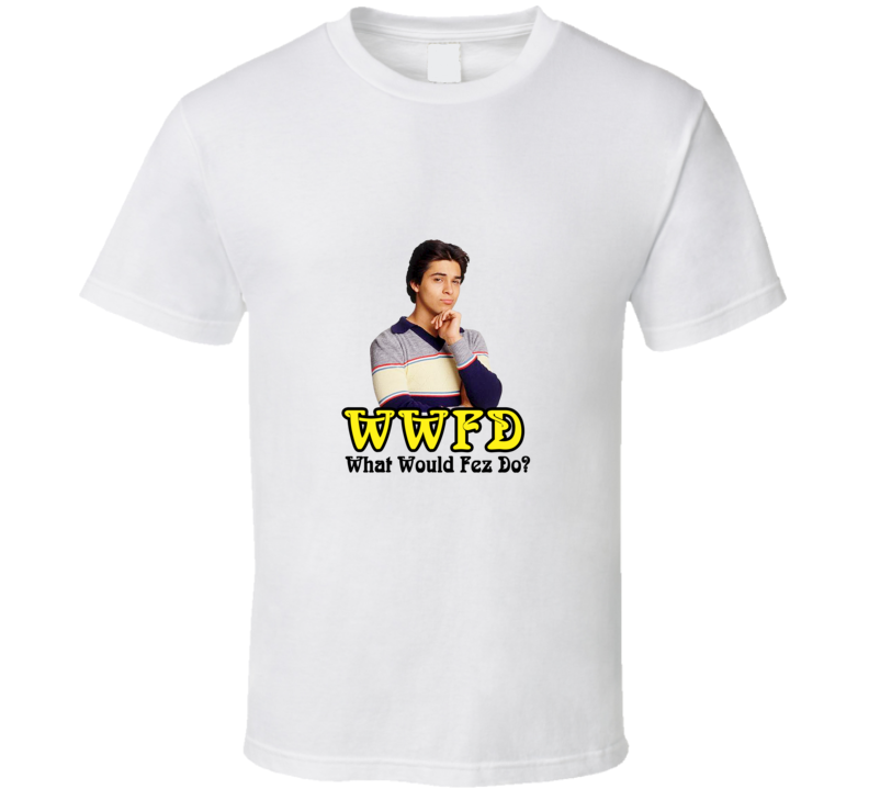 What Would Fez Do? Funny 70s TV Show T Shirt