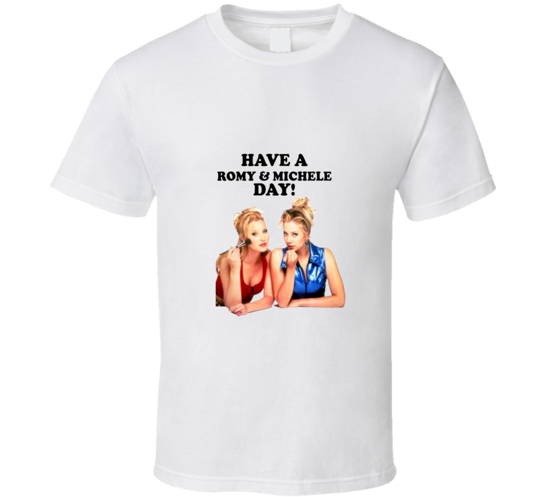 Have a Romy & Michele Day! High School Reunion Movie T Shirt