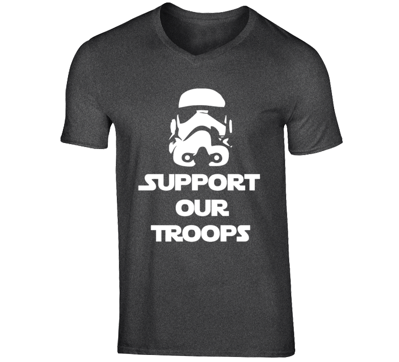 Support Our Troops Stormtrooper Patriotic Movie Fan T Shirt