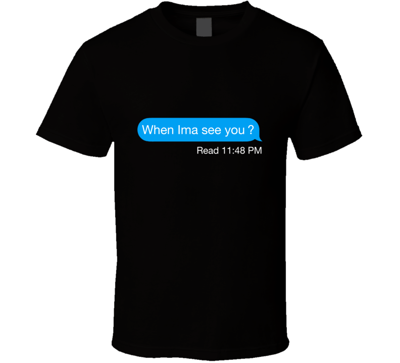 When Ima See You? Read iMessage Text Funny  T Shirt