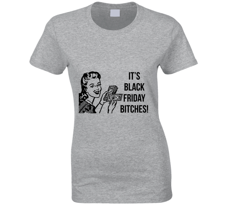 It's Black Friday Bitches! Funny Shopping Money  T Shirt