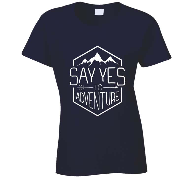 Say Yes to Adventure Motivational Quote Freedom T Shirt