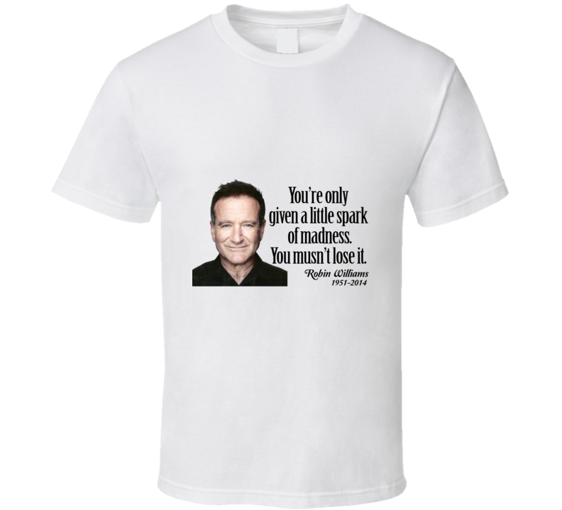 You're Only Given a Little Spark of Magic Robin William Inspirational Quote Comedian T Shirt