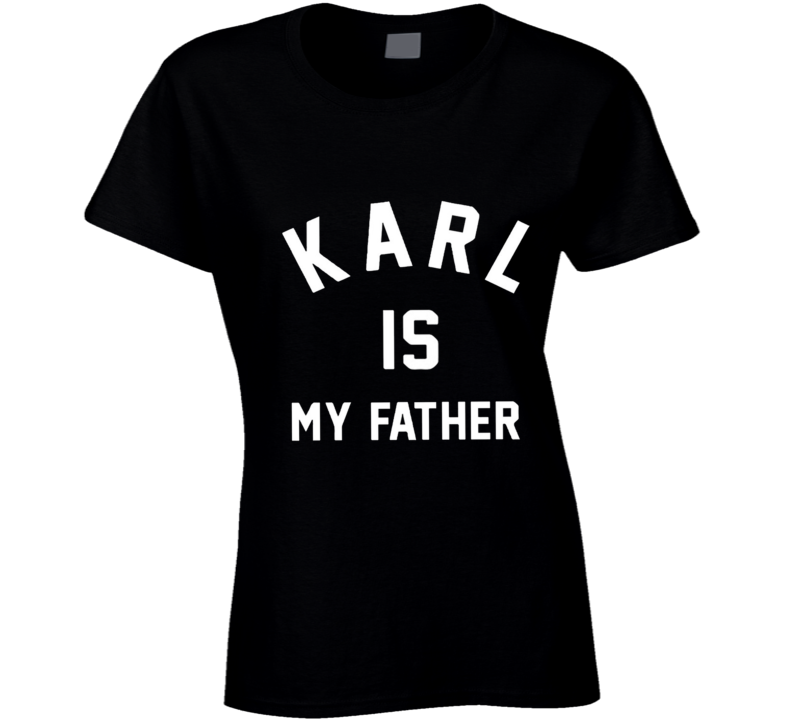 Karl is my Father Lagerfeld Fashion T Shirt