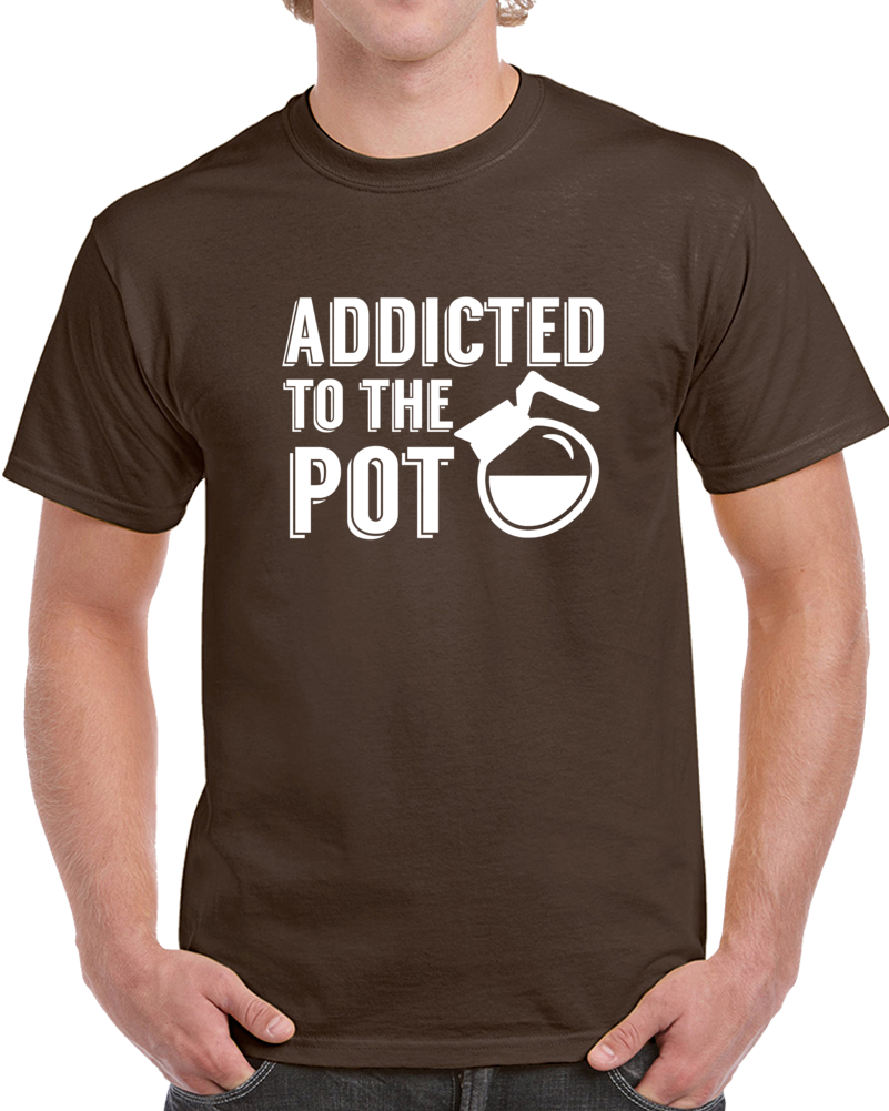 Addicted To The Pot Funny Coffee Caffeine Lovers Barista T Shirt