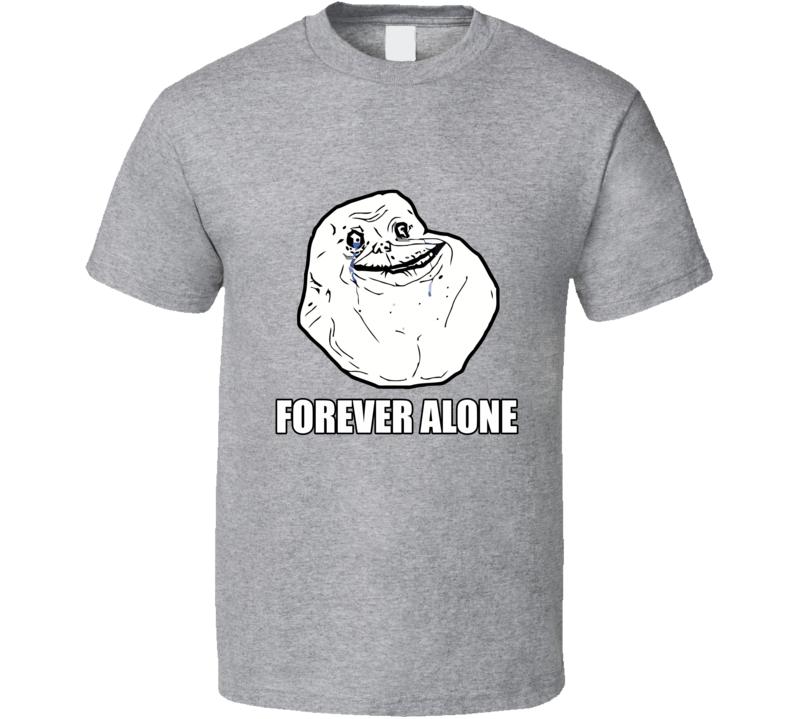 Forever Alone Funny Meme Joke Humor Single Life T Shirt