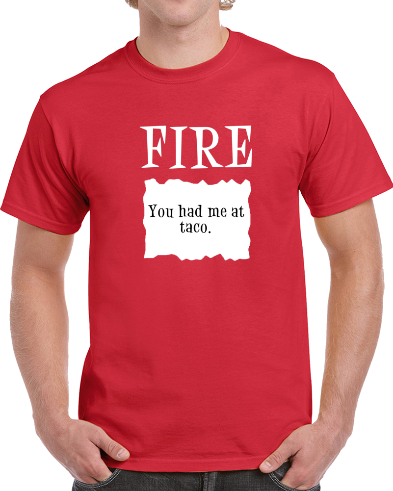 Fire! You Had Me At Taco Funny Novelty Sauce Packet Halloween Costume T Shirt