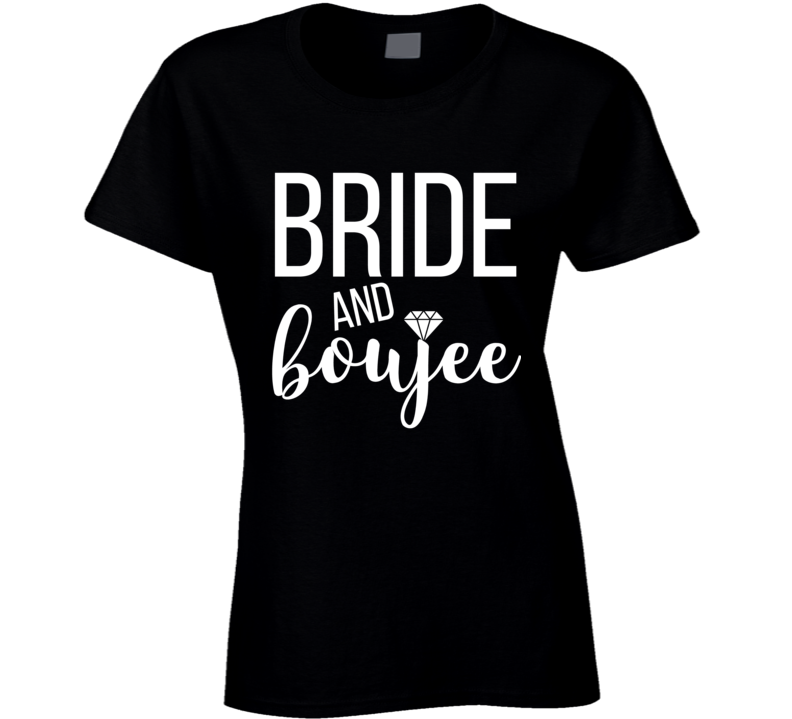 Bride And Boujee Bachelorette Bridal Party Girls Night Out Wedding T Shirt