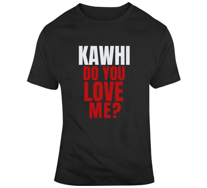 Kawhi Do You Love Me? Funny Kawhi Leonard Toronto Trade Basketball T Shirt